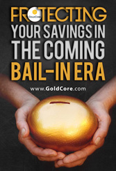 Protecting Your Savings In The Coming Bail-In Era
