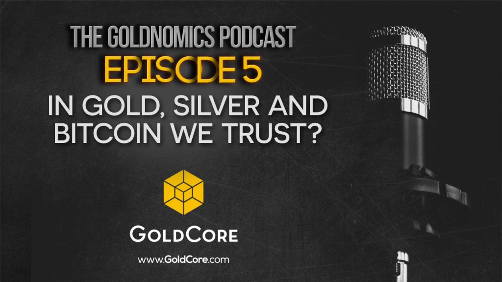 Weekly Digest – News, Market Updates and Videos You May Have Missed goldnomics podcast 5 in gold silver bitcoin we trust 1024x576