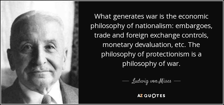 "Own A ""Bit Of Gold"" As We Are Moving Ever Closer To A Trump Trade War quote what generates war is the economic philosophy of nationalism embargoes trade and foreign ludwig von mises 52 35 79"