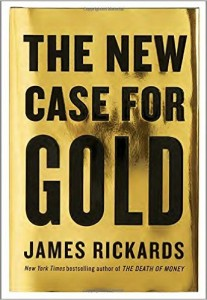 time to position in gold is right now says jim rickards Time To Position In Gold Is Right Now says Jim Rickards rickards new case gold 207x300
