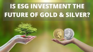 Is ESG Investment the Future of Gold & Silver?