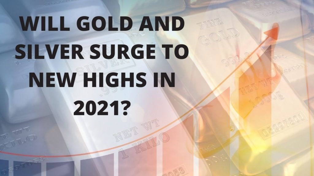 Will Gold and Silver Surge to New Highs in 2021