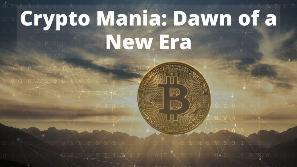Crypto Mania: Dawn of a New Era