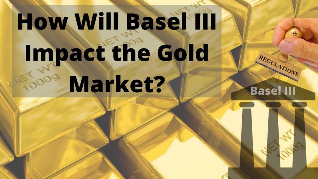 Basel III impact on gold